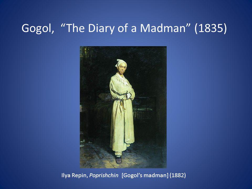 Ilya Repin, Poprishchin [Gogol's madman] (1882) Gogol, The Diary of a Madman (1835)