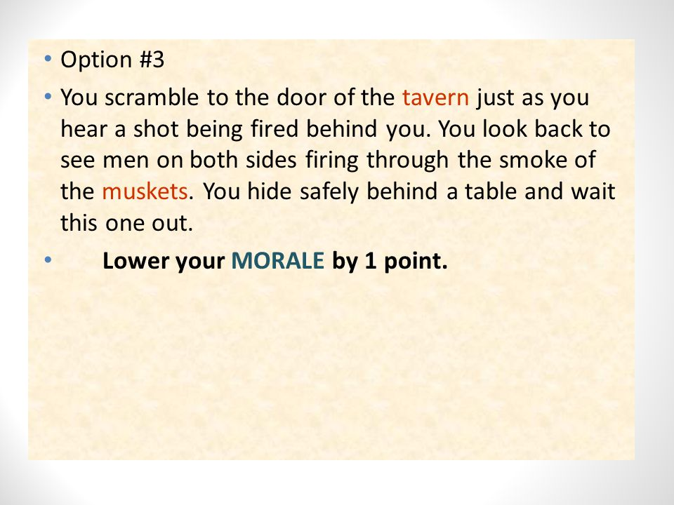 Option #3 You scramble to the door of the tavern just as you hear a shot being fired behind you.