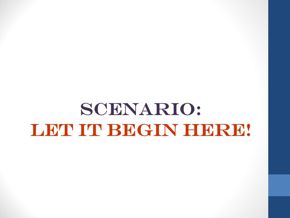 SCENARIO: LET IT BEGIN HERE!