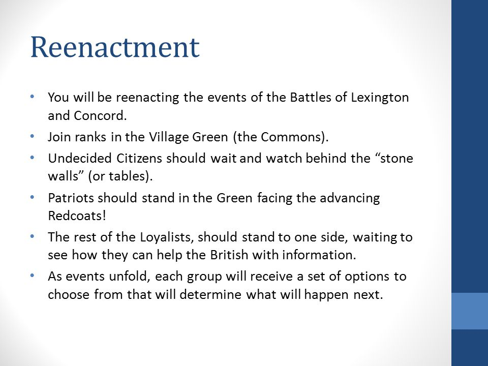 Reenactment You will be reenacting the events of the Battles of Lexington and Concord.