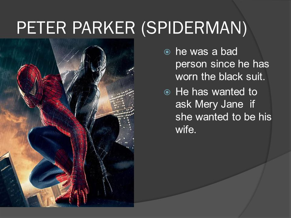 PETER PARKER (SPIDERMAN)  he was a bad person since he has worn the black suit.