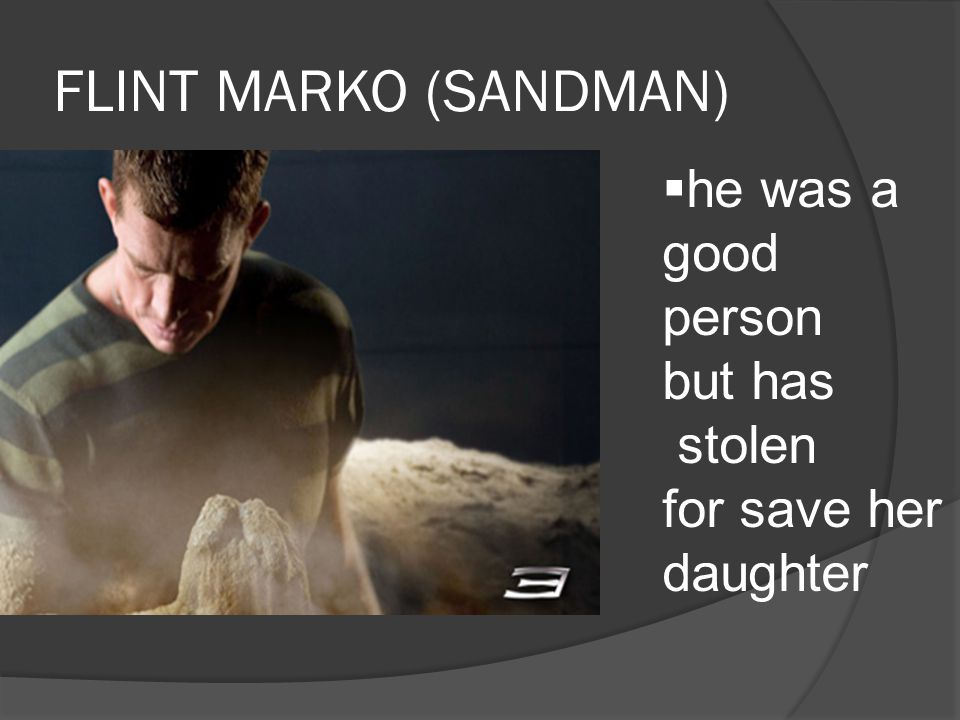 FLINT MARKO (SANDMAN)  he was a good person but has stolen for save her daughter
