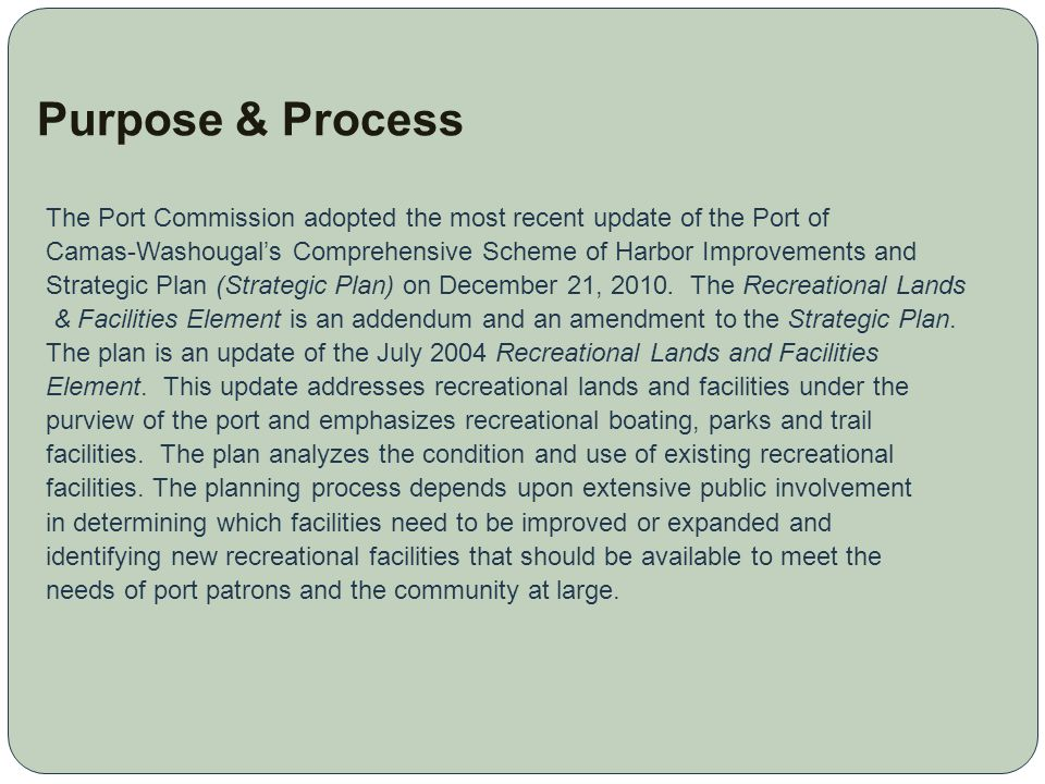 Purpose & Process The Port Commission adopted the most recent update of the Port of Camas-Washougal's Comprehensive Scheme of Harbor Improvements and Strategic Plan (Strategic Plan) on December 21, 2010.