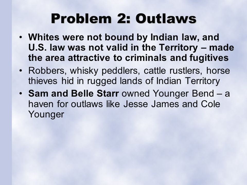 Problem 2: Outlaws Whites were not bound by Indian law, and U.S.