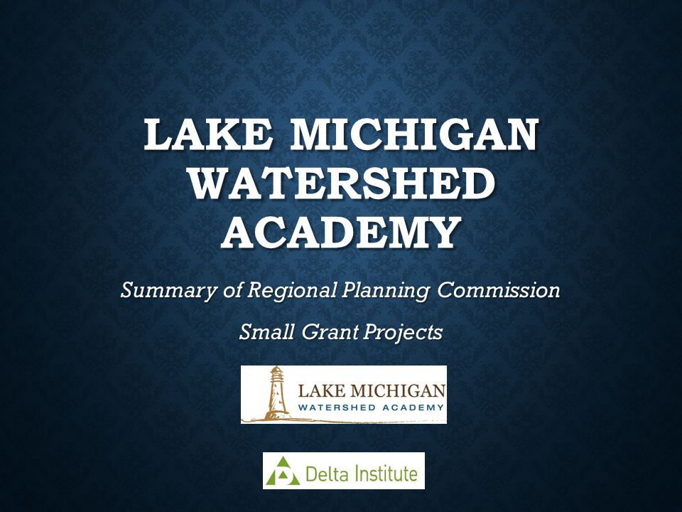 LAKE MICHIGAN WATERSHED ACADEMY Summary of Regional Planning Commission Small Grant Projects