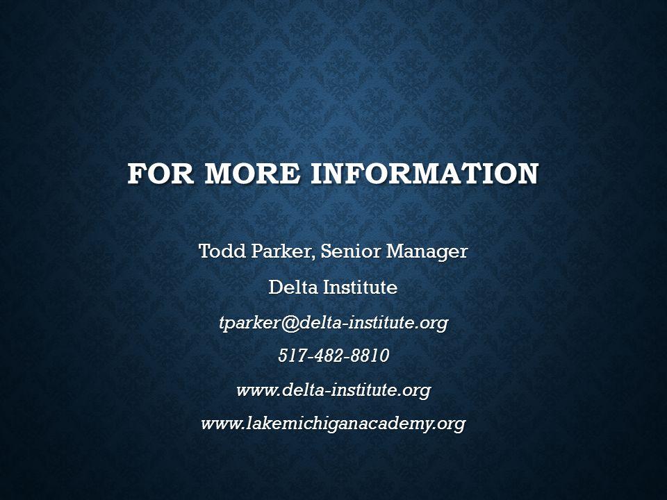 FOR MORE INFORMATION Todd Parker, Senior Manager Delta Institute tparker@delta-institute.org 517-482-8810 www.delta-institute.org www.lakemichiganacad