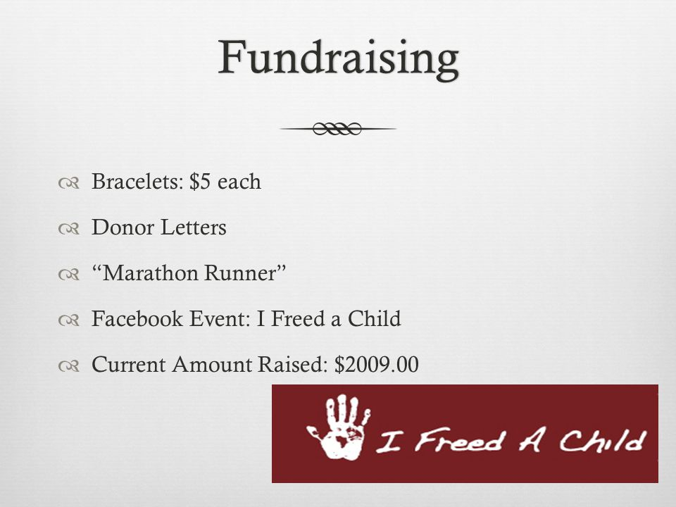 Fundraising  Bracelets: $5 each  Donor Letters  Marathon Runner  Facebook Event: I Freed a Child  Current Amount Raised: $2009.00