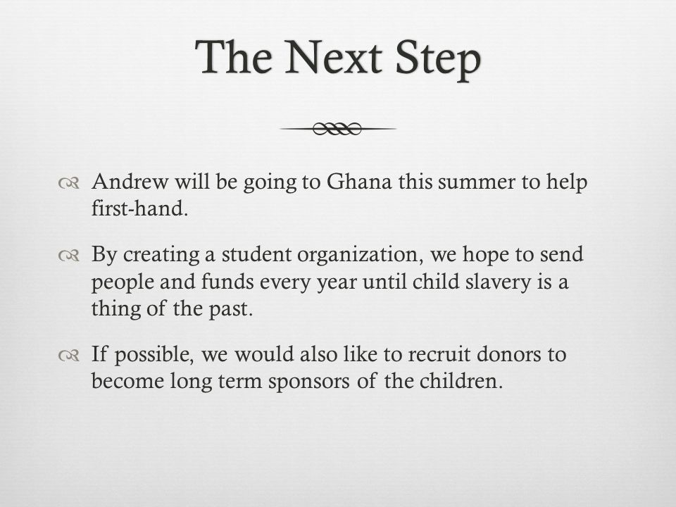 The Next StepThe Next Step  Andrew will be going to Ghana this summer to help first-hand.