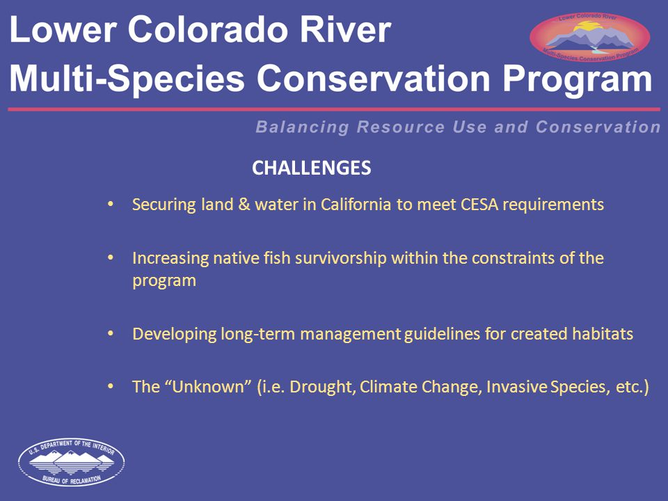 CHALLENGES Securing land & water in California to meet CESA requirements Increasing native fish survivorship within the constraints of the program Developing long-term management guidelines for created habitats The Unknown (i.e.