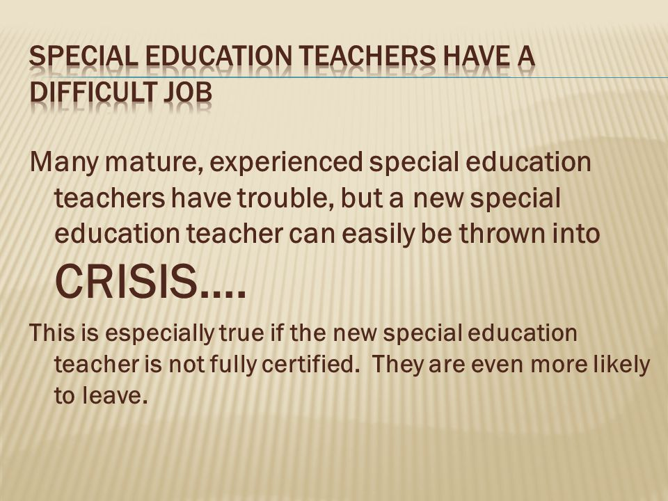 Many mature, experienced special education teachers have trouble, but a new special education teacher can easily be thrown into CRISIS….
