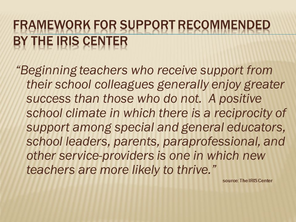 Beginning teachers who receive support from their school colleagues generally enjoy greater success than those who do not.