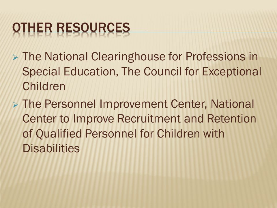  The National Clearinghouse for Professions in Special Education, The Council for Exceptional Children  The Personnel Improvement Center, National Center to Improve Recruitment and Retention of Qualified Personnel for Children with Disabilities