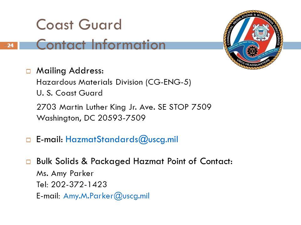 Coast Guard Contact Information –24  Mailing Address: Hazardous Materials Division (CG-ENG-5) U.