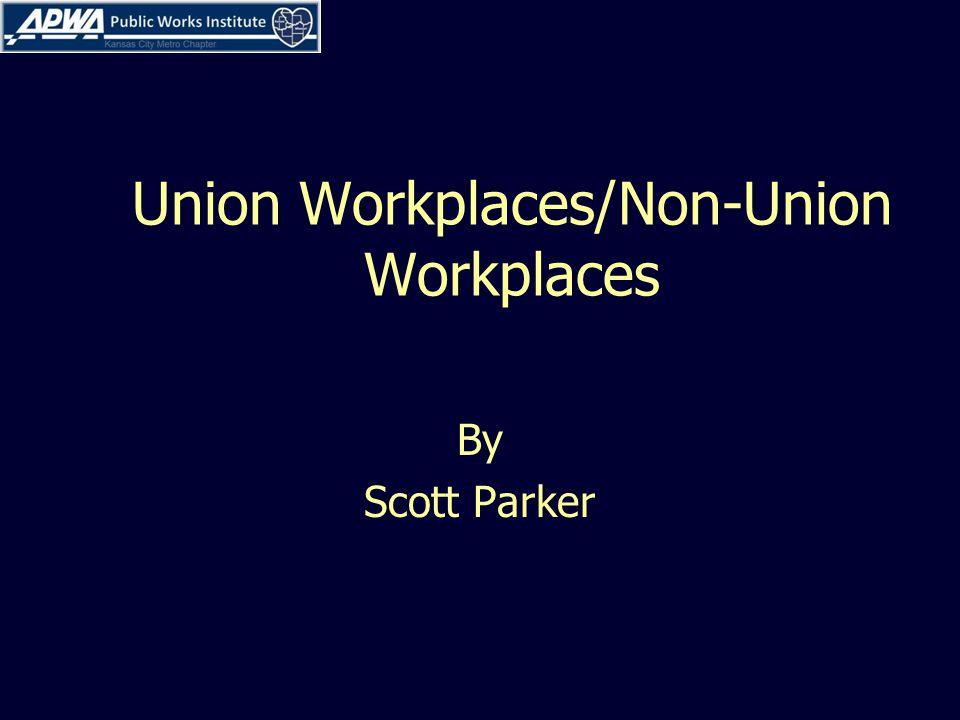 Union Workplaces/Non-Union Workplaces By Scott Parker