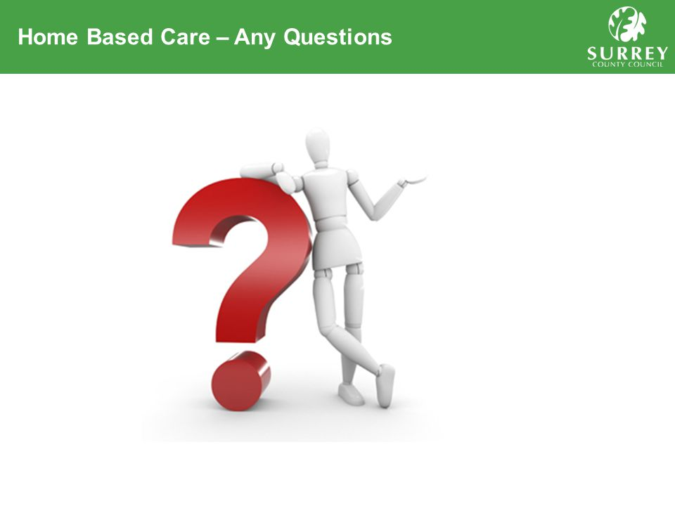Home Based Care – Any Questions