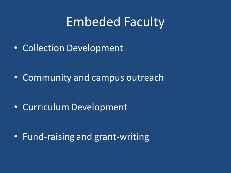 Embeded Faculty Collection Development Community and campus outreach Curriculum Development Fund-raising and grant-writing
