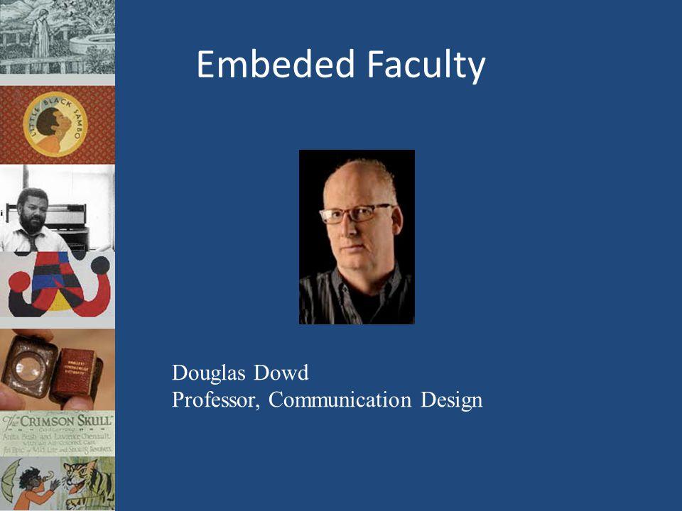 Embeded Faculty Douglas Dowd Professor, Communication Design