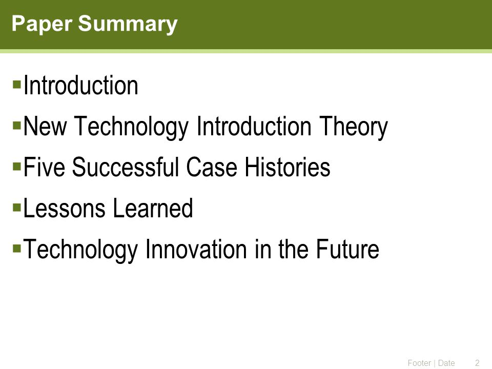 Introduction  New Technology Introduction Theory  Five Successful Case Histories  Lessons Learned  Technology Innovation in the Future Paper Summary Footer | Date2