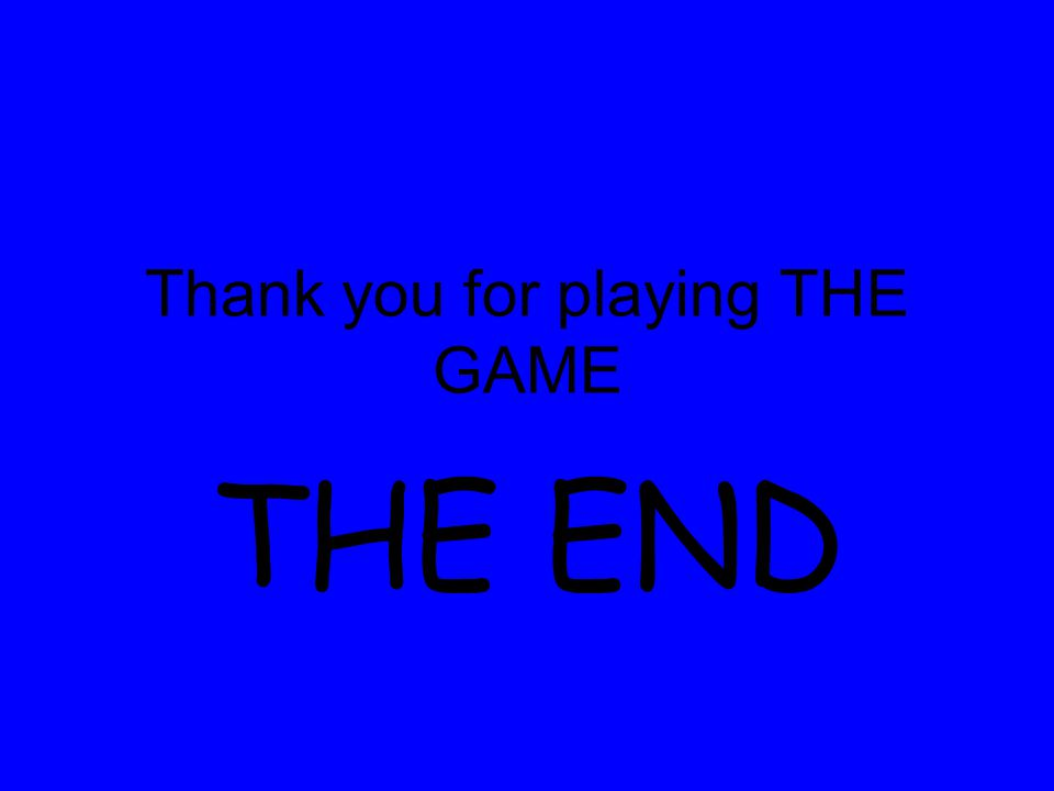 Thank you for playing THE GAME THE END