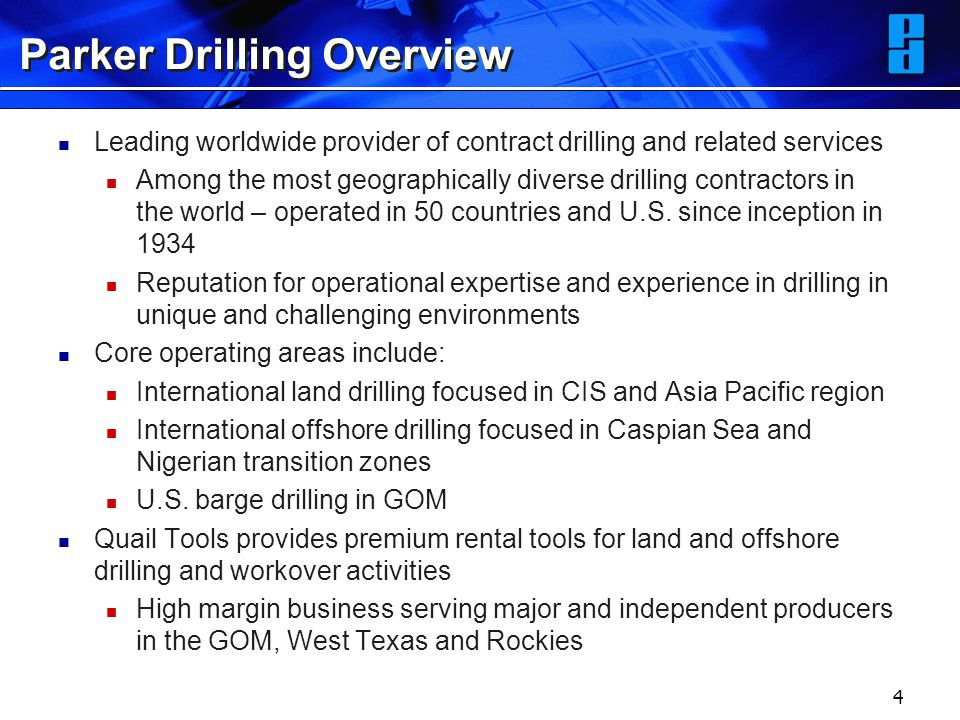 4 Parker Drilling Overview Leading worldwide provider of contract drilling and related services Among the most geographically diverse drilling contrac