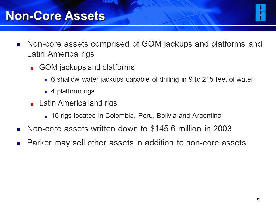 5 Non-Core Assets Non-core assets comprised of GOM jackups and platforms and Latin America rigs GOM jackups and platforms 6 shallow water jackups capa