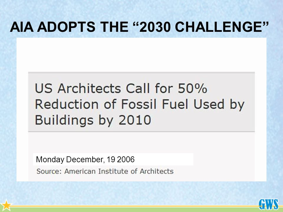 AIA ADOPTS THE 2030 CHALLENGE Monday December, 19 2006