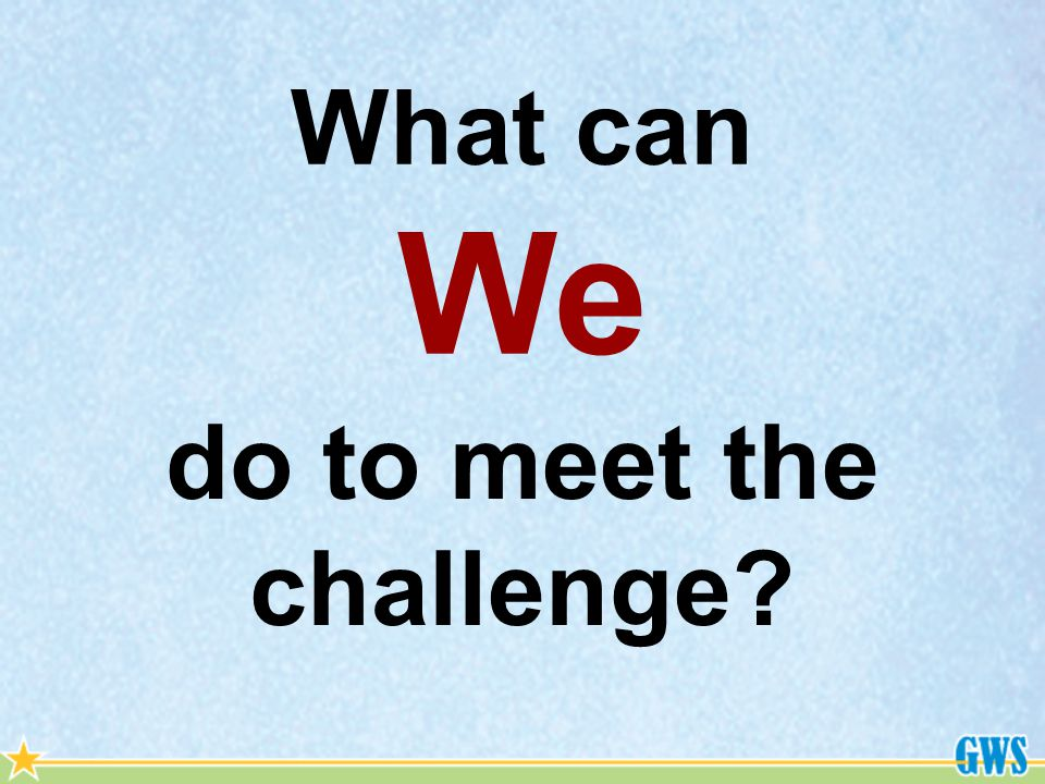 What can We do to meet the challenge