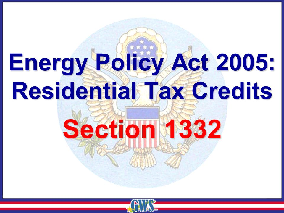 Energy Policy Act 2005: Residential Tax Credits Section 1332