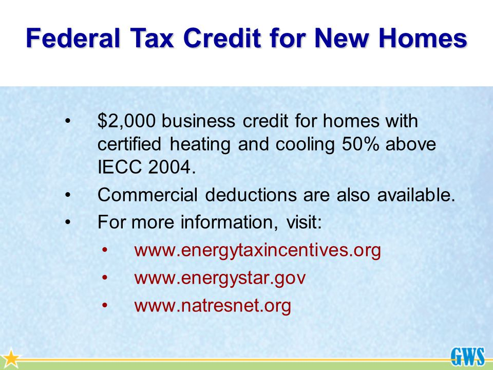 $2,000 business credit for homes with certified heating and cooling 50% above IECC 2004.