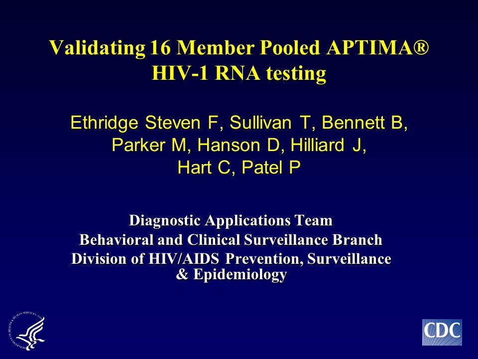 Validating 16 Member Pooled APTIMA® HIV-1 RNA testing Ethridge Steven F, Sullivan T, Bennett B, Parker M, Hanson D, Hilliard J, Hart C, Patel P Diagno