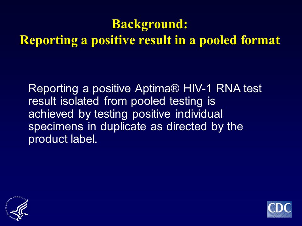 Reporting a positive Aptima® HIV-1 RNA test result isolated from pooled testing is achieved by testing positive individual specimens in duplicate as directed by the product label.