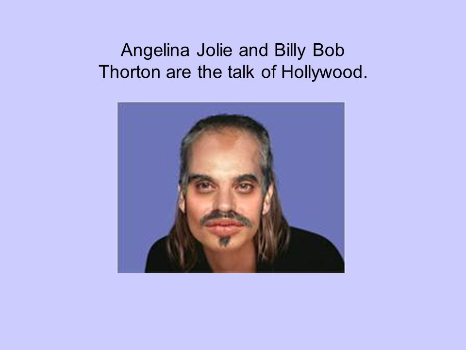 Angelina Jolie and Billy Bob Thorton are the talk of Hollywood.