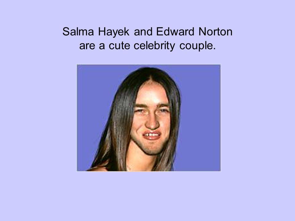 Salma Hayek and Edward Norton are a cute celebrity couple.