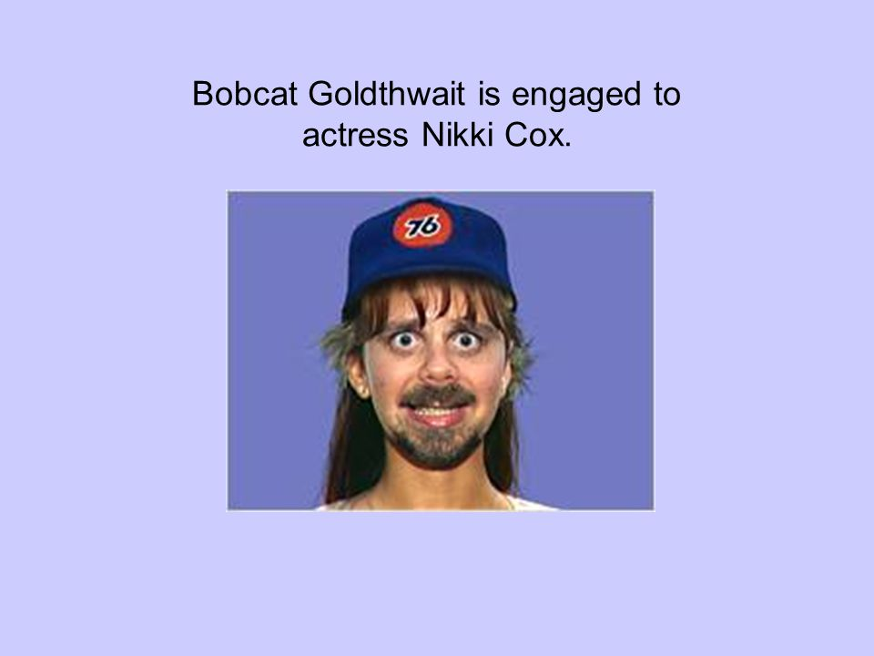 Bobcat Goldthwait is engaged to actress Nikki Cox.