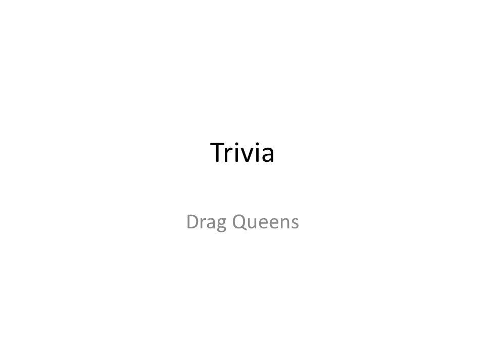 Trivia Drag Queens