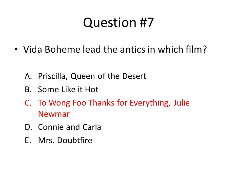 Question #7 Vida Boheme lead the antics in which film.