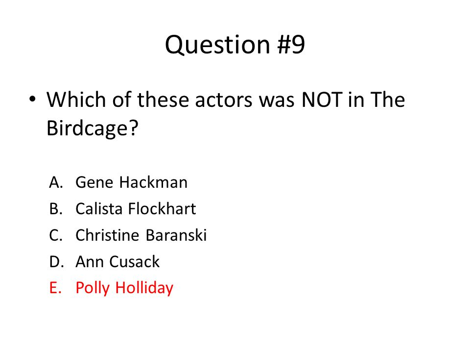 Question #9 Which of these actors was NOT in The Birdcage.