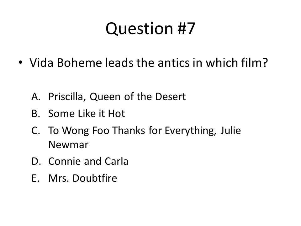 Question #7 Vida Boheme leads the antics in which film.