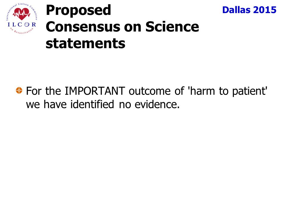 Dallas 2015 Proposed Consensus on Science statements For the IMPORTANT outcome of harm to patient we have identified no evidence.