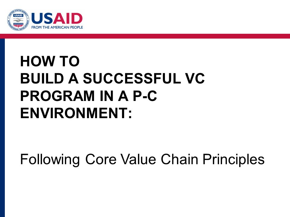 HOW TO BUILD A SUCCESSFUL VC PROGRAM IN A P-C ENVIRONMENT: Following Core Value Chain Principles