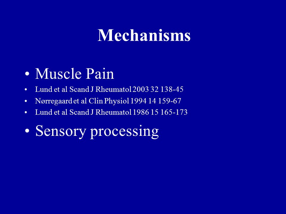 Mechanisms Muscle Pain Lund et al Scand J Rheumatol 2003 32 138-45 Nørregaard et al Clin Physiol 1994 14 159-67 Lund et al Scand J Rheumatol 1986 15 165-173 Sensory processing