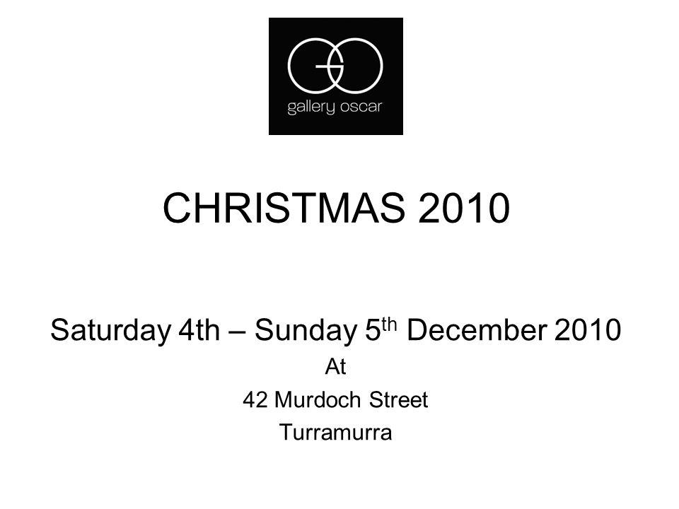 CHRISTMAS 2010 Saturday 4th – Sunday 5 th December 2010 At 42 Murdoch Street Turramurra
