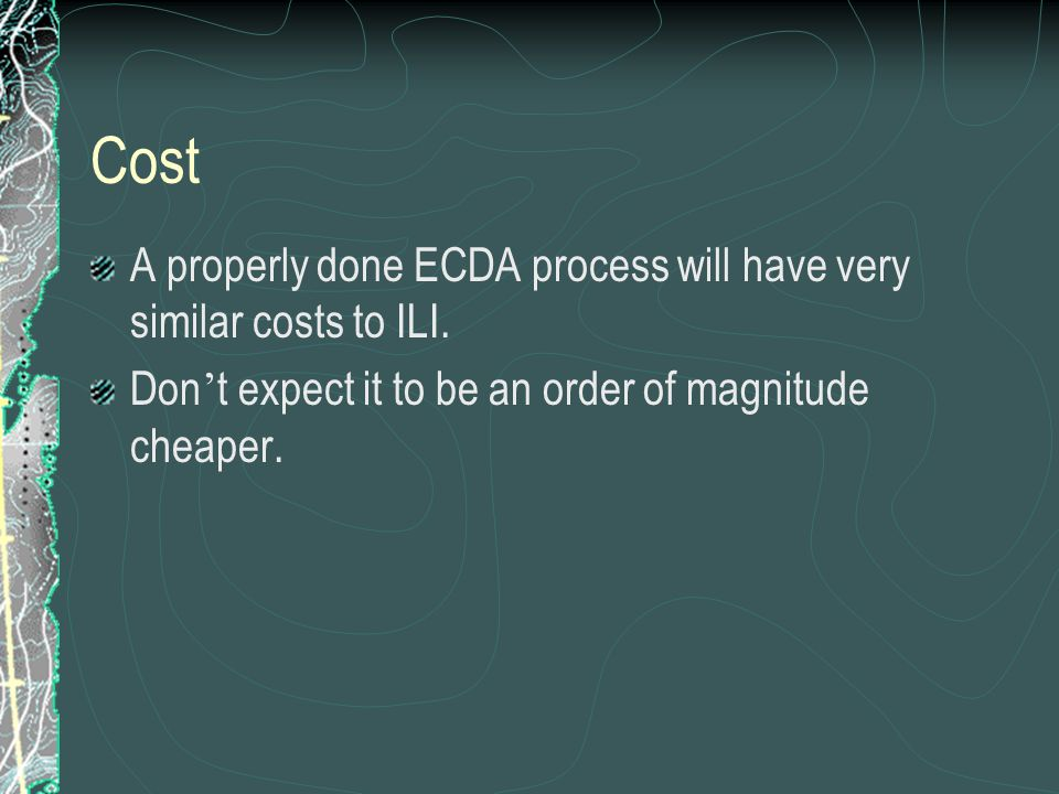 Cost A properly done ECDA process will have very similar costs to ILI.