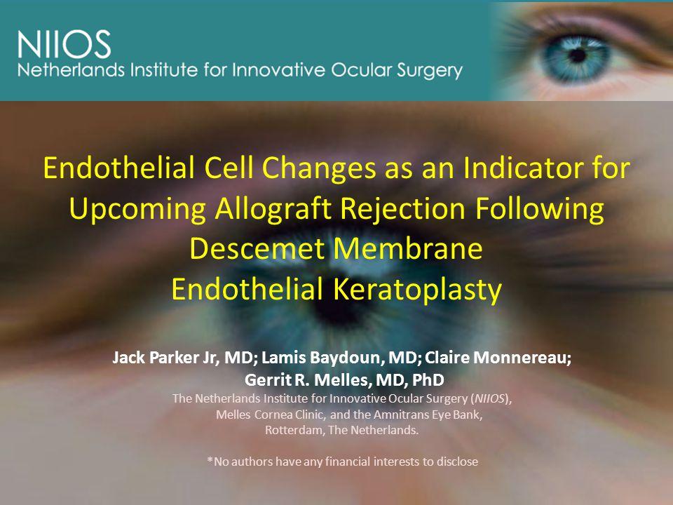 Endothelial Cell Changes as an Indicator for Upcoming Allograft Rejection Following Descemet Membrane Endothelial Keratoplasty Jack Parker Jr, MD; Lamis Baydoun, MD; Claire Monnereau; Gerrit R.
