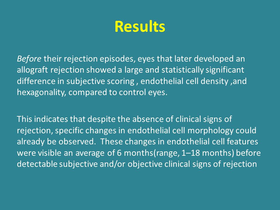 Results Before their rejection episodes, eyes that later developed an allograft rejection showed a large and statistically significant difference in s