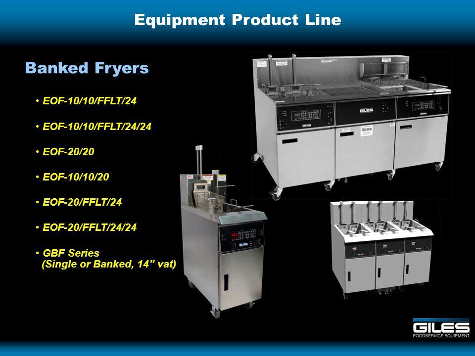 Equipment Product Line Banked Fryers EOF-10/10/FFLT/24 EOF-10/10/FFLT/24/24 EOF-20/20 EOF-10/10/20 EOF-20/FFLT/24 EOF-20/FFLT/24/24 GBF Series (Single or Banked, 14 vat)