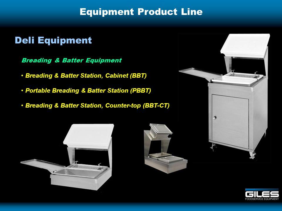 Equipment Product Line Breading & Batter Equipment Breading & Batter Station, Cabinet (BBT) Portable Breading & Batter Station (PBBT) Breading & Batter Station, Counter-top (BBT-CT) Deli Equipment