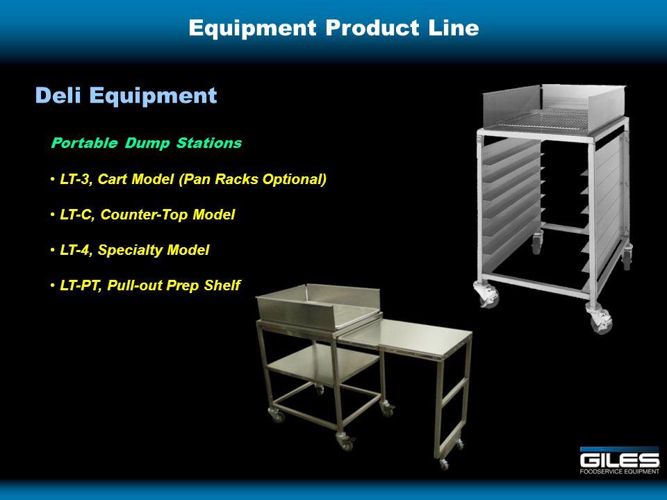 Equipment Product Line Portable Dump Stations LT-3, Cart Model (Pan Racks Optional) LT-C, Counter-Top Model LT-4, Specialty Model LT-PT, Pull-out Prep Shelf Deli Equipment