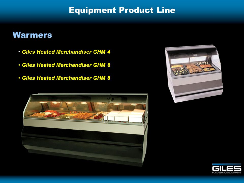 Equipment Product Line Giles Heated Merchandiser GHM 4 Giles Heated Merchandiser GHM 6 Giles Heated Merchandiser GHM 8 Warmers