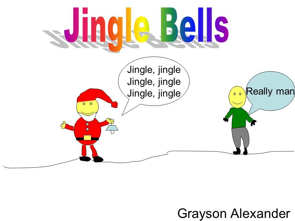 Grayson Alexander Jingle, jingle Really man